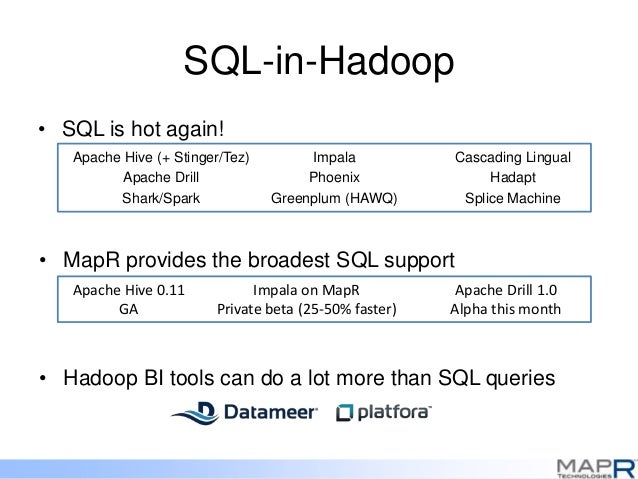 SQL-in-Hadoop • SQL is hot again! Apache Hive (+ Stinger/Tez) Apache Drill Shark/Spark Impala Phoenix Greenplum (HAWQ) Cas...