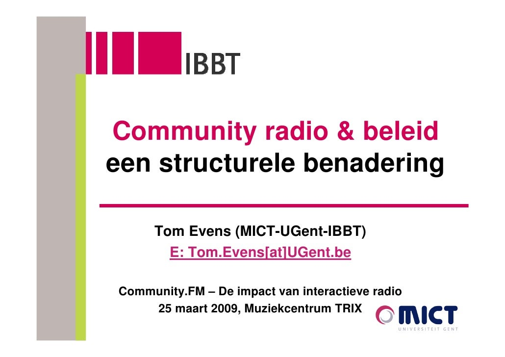 Community radio & beleid een structurele benadering       Tom Evens (MICT-UGent-IBBT)        E: Tom.Evens[at]UGent.be  Com...