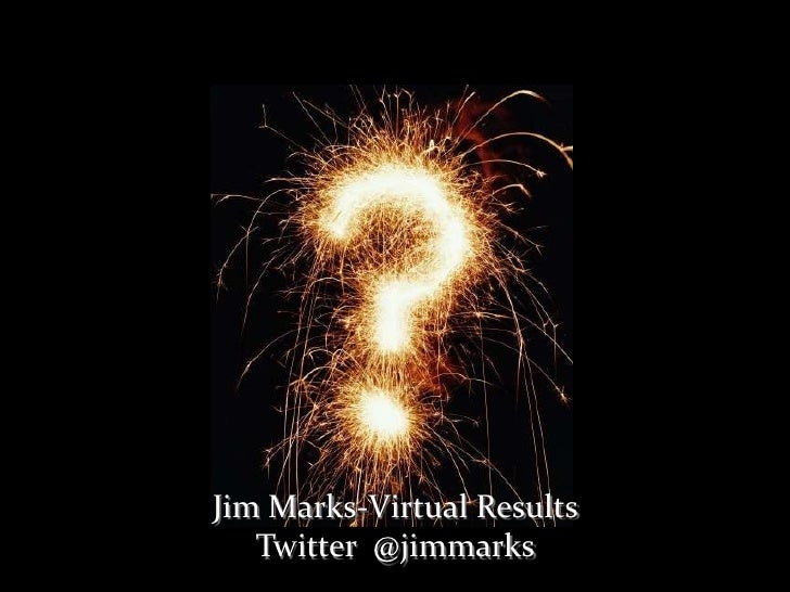 Jim Marks-Virtual Results<br />Twitter  @jimmarks<br />