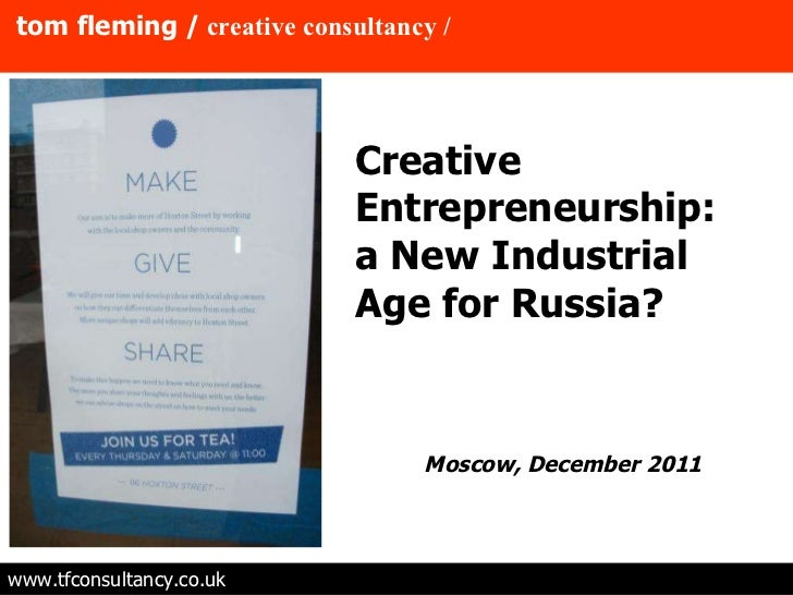 tom fleming /   creative consultancy / www.tfconsultancy.co.uk Moscow, December 2011  Creative Entrepreneurship: a New Ind...