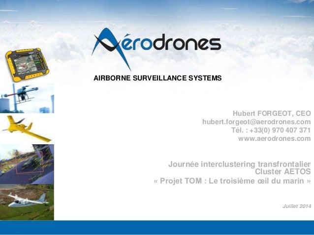 AIRBORNE SURVEILLANCE SYSTEMS 1 AIRBORNE SURVEILLANCE SYSTEMS Hubert FORGEOT, CEO hubert.forgeot@aerodrones.com Tél. : +33...