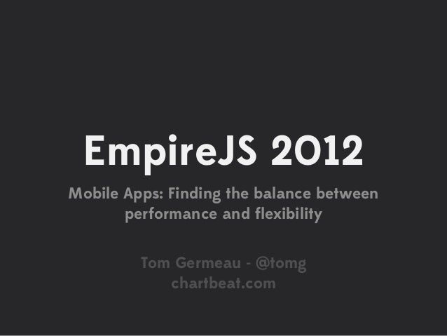 EmpireJS 2012Mobile Apps: Finding the balance between       performance and flexibility         Tom Germeau - @tomg        ...
