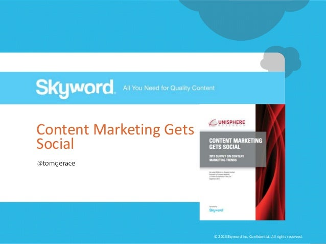 Content Marketing Gets Social  © 2013 Skyword Inc, Confidential. All rights reserved.