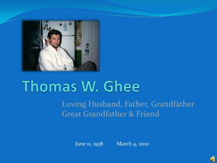 Thomas W. Ghee<br />Loving Husband, Father, Grandfather Great Grandfather & Friend<br />June 11, 1938          March 4, 20...