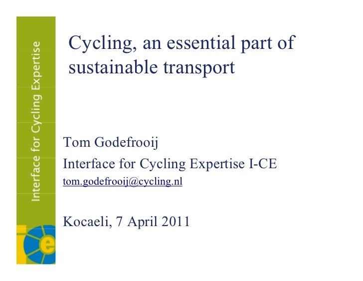 Cycling, an essential part of   y    g,             p sustainable transportTom GodefrooijInterface f Cycling Expertise I-C...