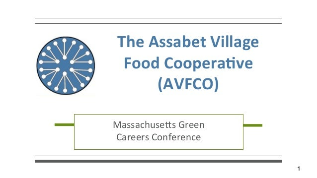 1 The	   Assabet	   Village	    Food	   Coopera4ve	    (AVFCO)	    Massachuse(s	   Green	    Careers	   Conference