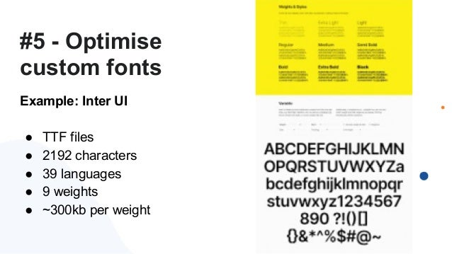#5 - Optimise custom fonts Example: Inter UI ● TTF files ● 2192 characters ● 39 languages ● 9 weights ● ~300kb per weight