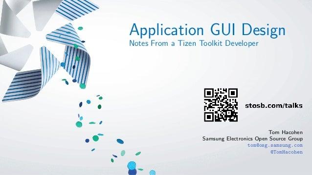 Application GUI Design Notes From a Tizen Toolkit Developer Tom Hacohen Samsung Electronics Open Source Group tom@osg.sams...