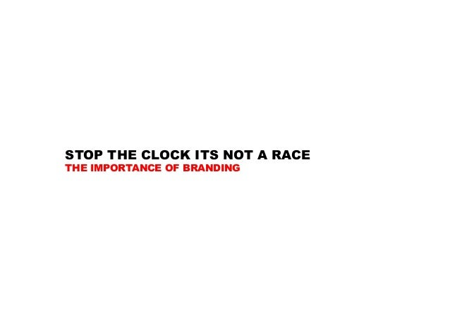 STOP THE CLOCK ITS NOT A RACE THE IMPORTANCE OF BRANDING
