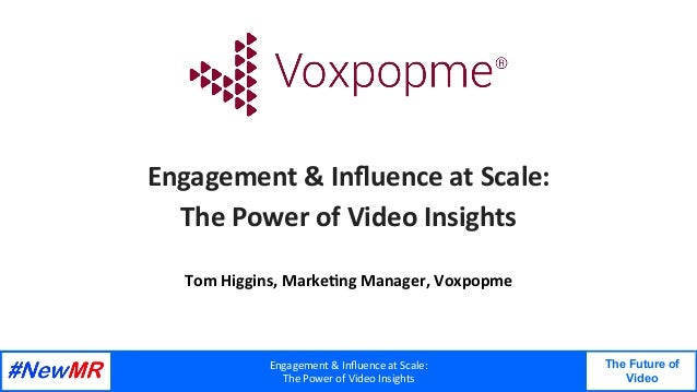 Engagement	&	Influence	at	Scale:	 The	Power	of	Video	Insights	 The Future of Video 	 	 Engagement	&	Influence	at	Scale:	 The...