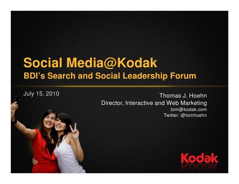 Social Media@Kodak BDI's Search and Social Leadership Forum  July 15, 2010                           Thomas J. Hoehn      ...
