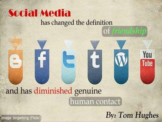 SOURCES Is Social Media making us Less Social? – Stephen Dale• http://socialmediatoday.com/node/1102921 5,000 friends on...