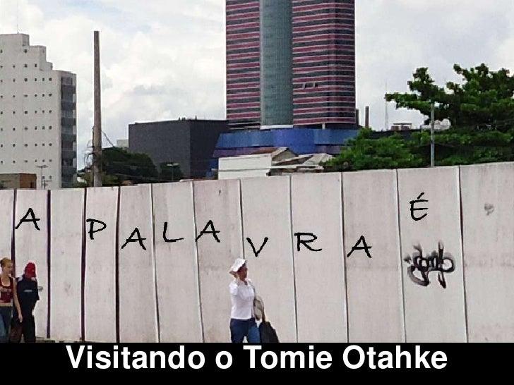 Visitando o Tomie Otahke <br />