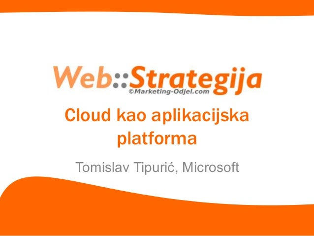 Cloud kao aplikacijska platforma Tomislav Tipurić, Microsoft