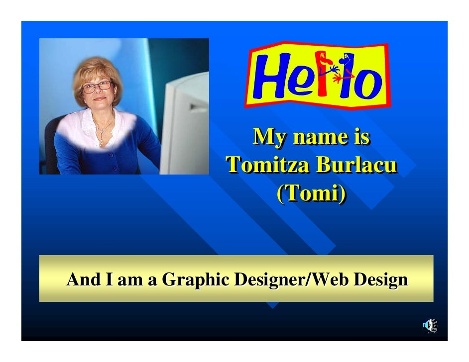 My name is                  Tomitza Burlacu                      (Tomi)                      (Tomi)   And I am a Graphic D...
