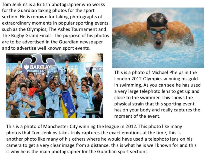 Tom Jenkins is a British photographer who worksfor the Guardian taking photos for the sportsection. He is renown for takin...
