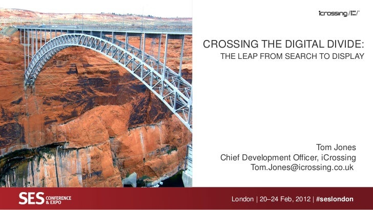 CROSSING THE DIGITAL DIVIDE:  THE LEAP FROM SEARCH TO DISPLAY                           Tom Jones  Chief Development Offic...