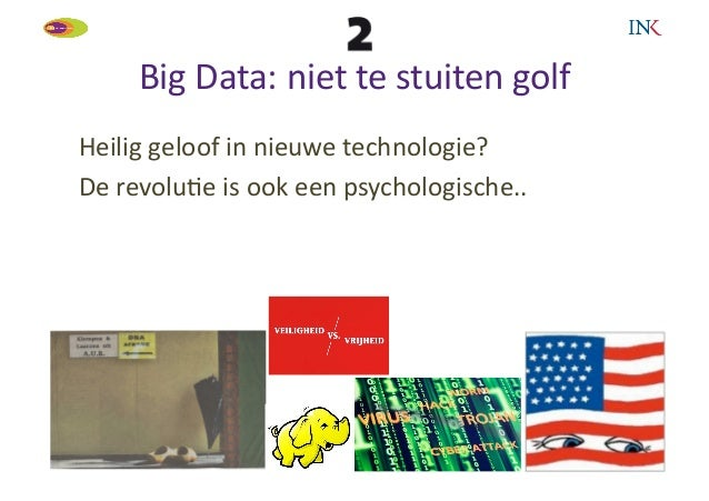 Big Data: niet te stuiten golf                                                    Heilig geloof in nieuw...