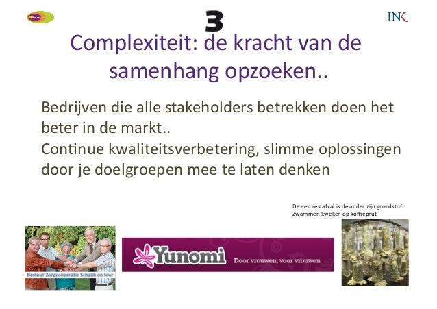 Complexiteit: de kracht van de         samenhang opzoeken..          Bedrijven die alle stakeholders ...
