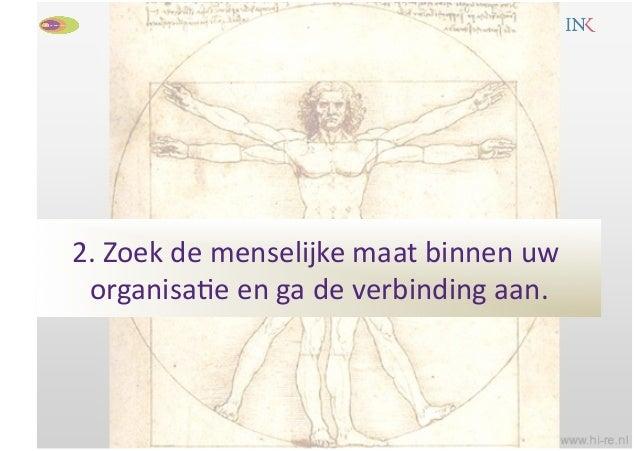 2. Zoek de menselijke maat binnen uw  organisa:e en ga de verbinding aan.