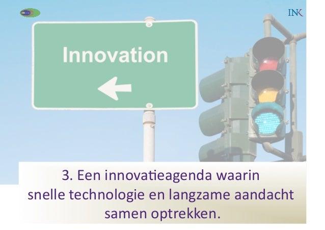 3. Een innova:eagenda waarin                                                snelle technologie en langzame...