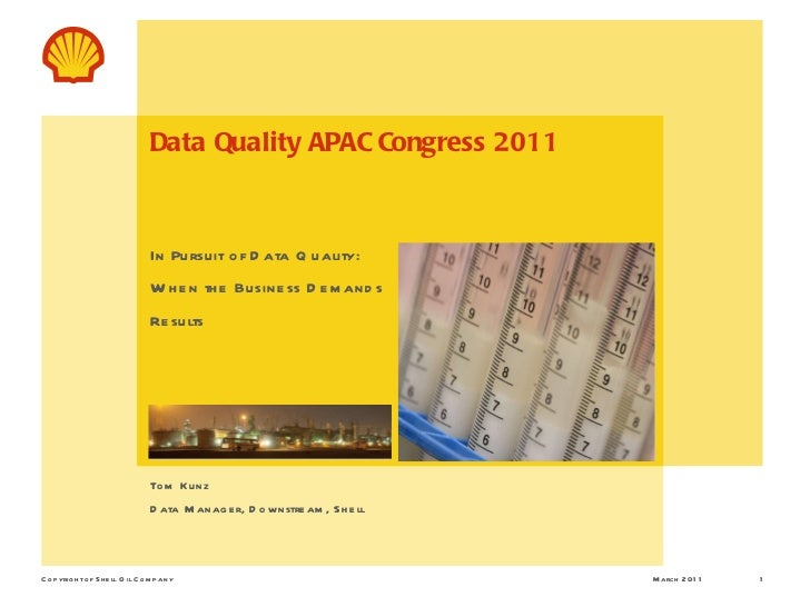 Data Quality APAC Congress 2011 In Pursuit of Data Quality:  When the Business Demands Results <ul><li>Tom Kunz </li></ul>...