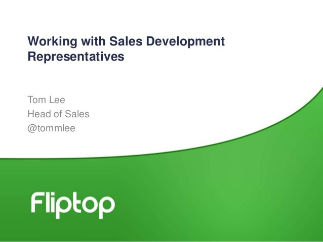 Working with Sales Development Representatives Tom Lee Head of Sales @tommlee