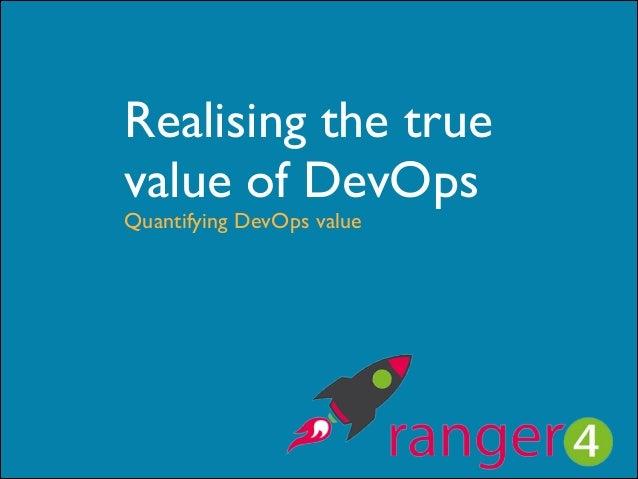 Realising the true  value of DevOps Quantifying DevOps value