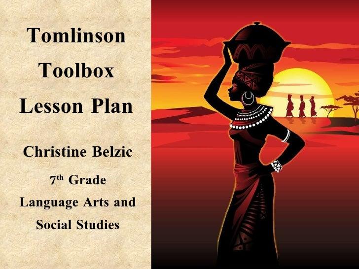 Tomlinson Toolbox Lesson Plan Christine Belzic 7 th  Grade Language Arts and Social Studies