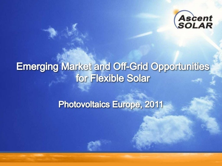 Photovoltaics Europe, 2011<br />Emerging Market and Off-Grid Opportunities for Flexible Solar<br />