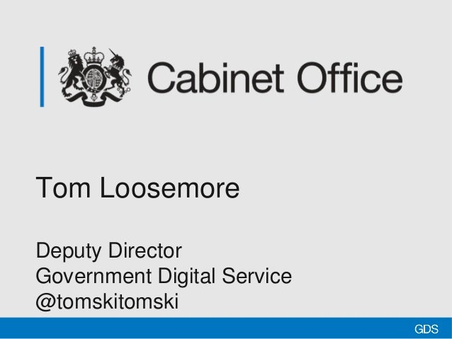 Tom Loosemore Deputy Director Government Digital Service @tomskitomski