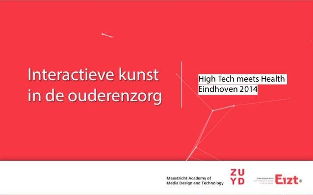 Interactieve kunst in de ouderenzorg High Tech meets Health Eindhoven 2014