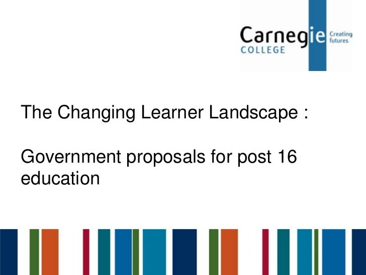 The Changing Learner Landscape :Government proposals for post 16education