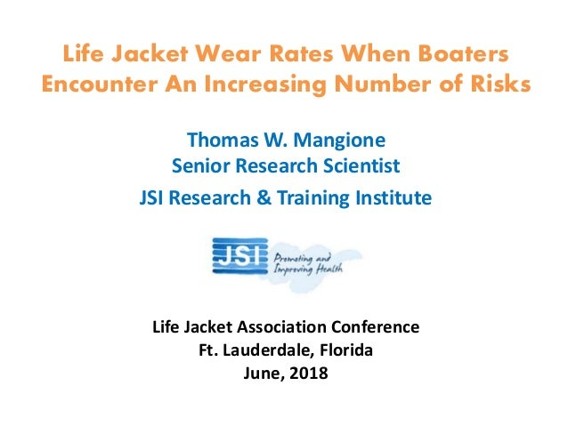 Life Jacket Wear Rates When Boaters Encounter An Increasing Number of Risks Thomas W. Mangione Senior Research Scientist J...