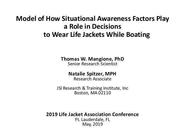 Model of How Situational Awareness Factors Play a Role in Decisions to Wear Life Jackets While Boating Thomas W. Mangione,...