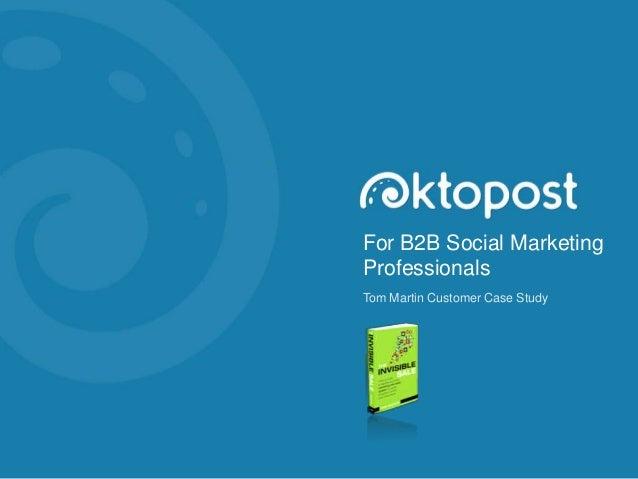 For B2B Social Marketing Professionals Tom Martin Customer Case Study