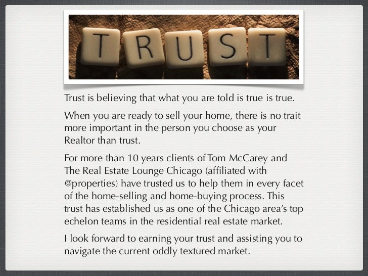 Trust is believing that what you are told is true is true.When you are ready to sell your home, there is no traitmore impo...
