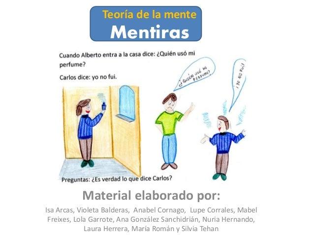 Teoría de la menteMentirasMaterial elaborado por:Isa Arcas, Violeta Balderas, Anabel Cornago, Lupe Corrales, MabelFreixes,...