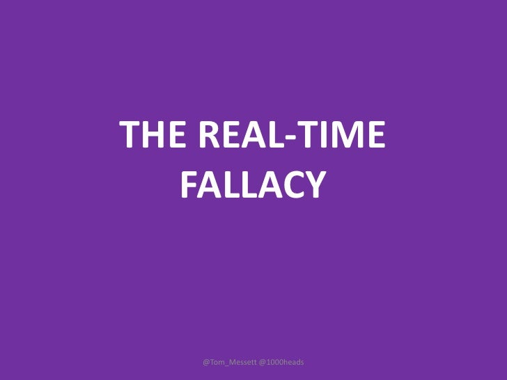 THE REAL-TIME FALLACY<br />@Tom_Messett @1000heads<br />