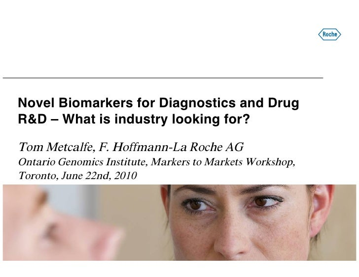 Novel Biomarkers for Diagnostics and Drug R&D – What is industry looking for?  Tom Metcalfe, F. Hoffmann-La Roche AG Ontar...