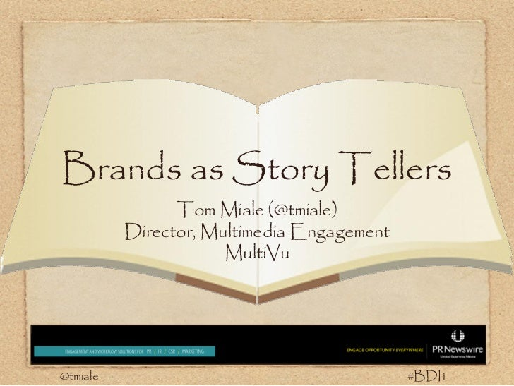 Brands as Story Tellers                Tom Miale (@tmiale)          Director, Multimedia Engagement                      M...