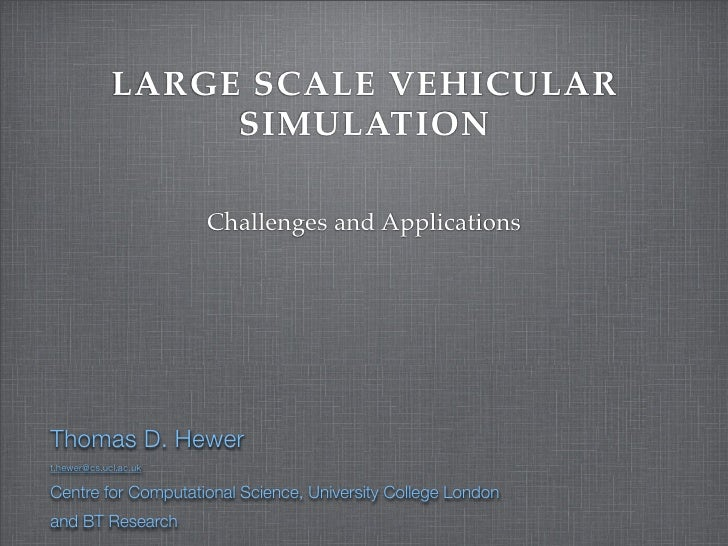 LARGE SCALE VEHICULAR                   SIMULATION                         Challenges and Applications     Thomas D. Hewer...