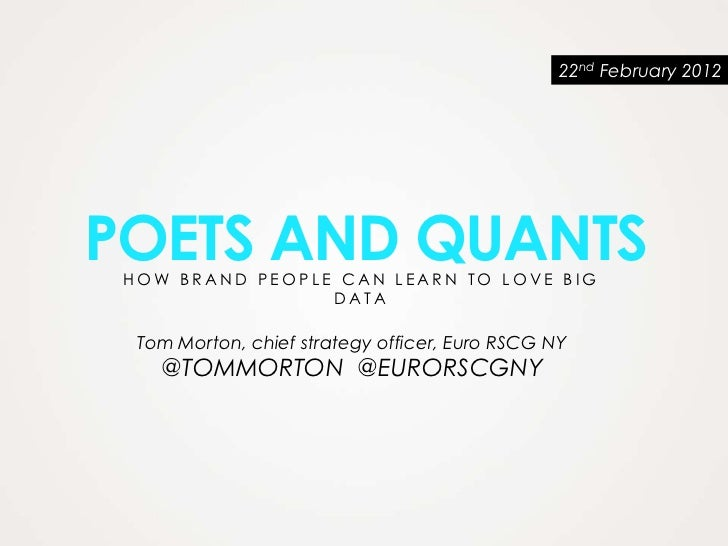 22nd February 2012POETS AND QUANTS HOW BRAND PEOPLE CAN LEARN TO LOVE BIG                 DATA  Tom Morton, chief strategy...