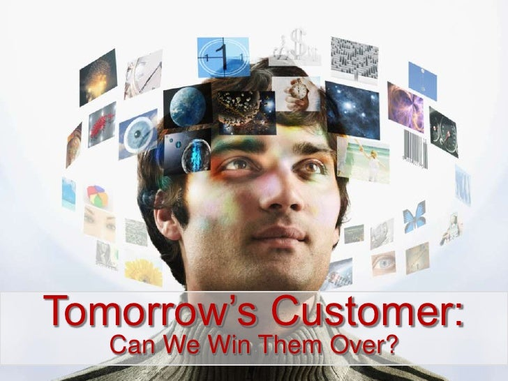 Tomorrow's Customer:<br />Can We Win Them Over?<br />
