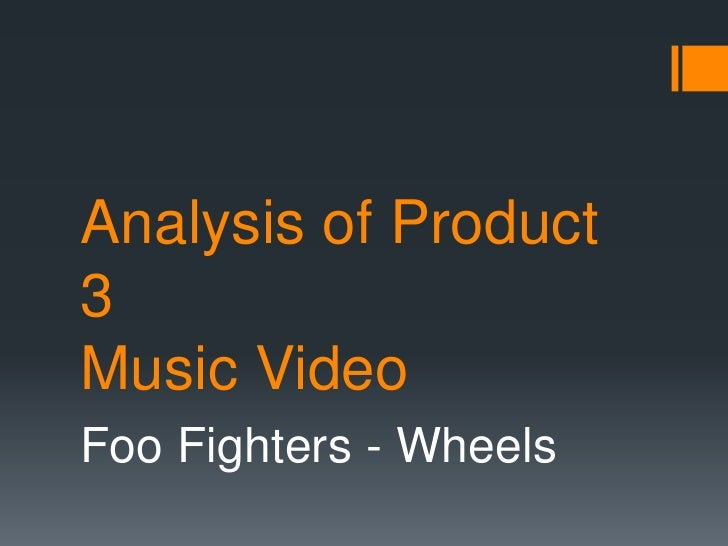 Analysis of Product3Music VideoFoo Fighters - Wheels