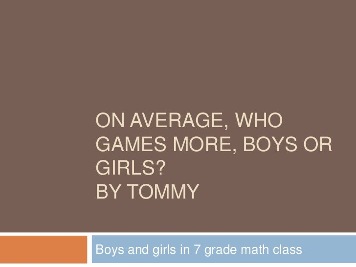 On average, who games more, boys or girls?By Tommy<br />Boys and girls in 7 grade math class<br />