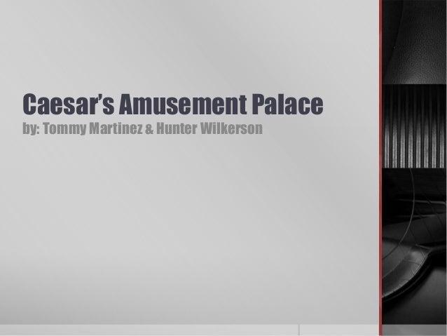 Caesar's Amusement Palaceby: Tommy Martinez & Hunter Wilkerson