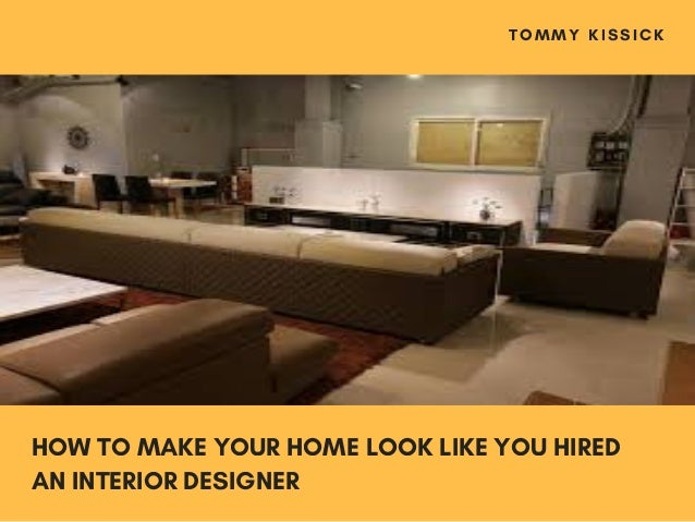 How to make your home look like you hired an interior designer tommy kissick