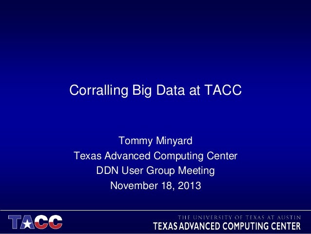 Corralling Big Data at TACC  Tommy Minyard Texas Advanced Computing Center DDN User Group Meeting November 18, 2013