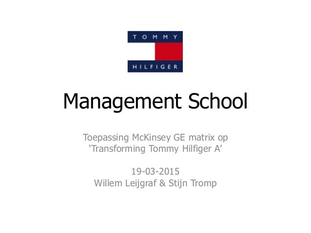 Management School Toepassing McKinsey GE matrix op 'Transforming Tommy Hilfiger A' 19-03-2015 Willem Leijgraf & Stijn Tromp